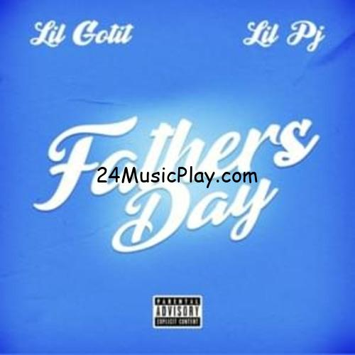 Lil Gotit Father's Day MP3 DOWNLOAD